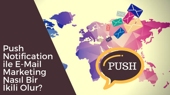 Push Notification ile E-Mail Marketing Nasıl Bir İkili Olur?